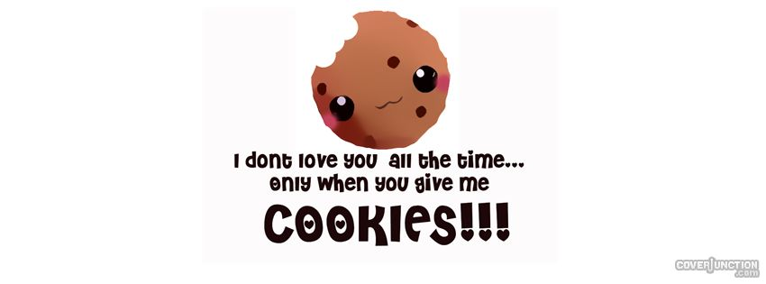 I only love you when you give me cookies facebook cover