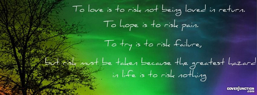 To love is to risk! facebook cover