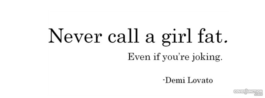 Never call a girl fat. Facebook Cover