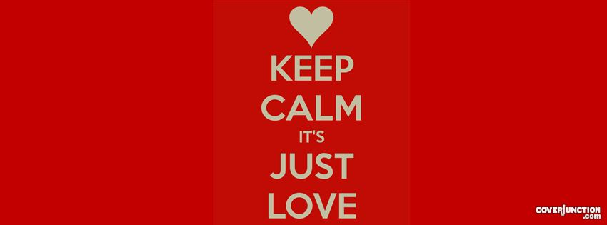 Keep Calm It's Just Love Facebook Cover